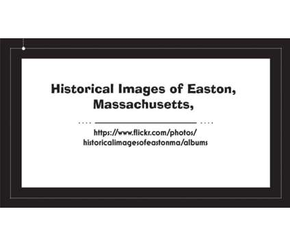 Historical Images of Easton, Massachusetts is a Other Announcements listing in North Easton MA